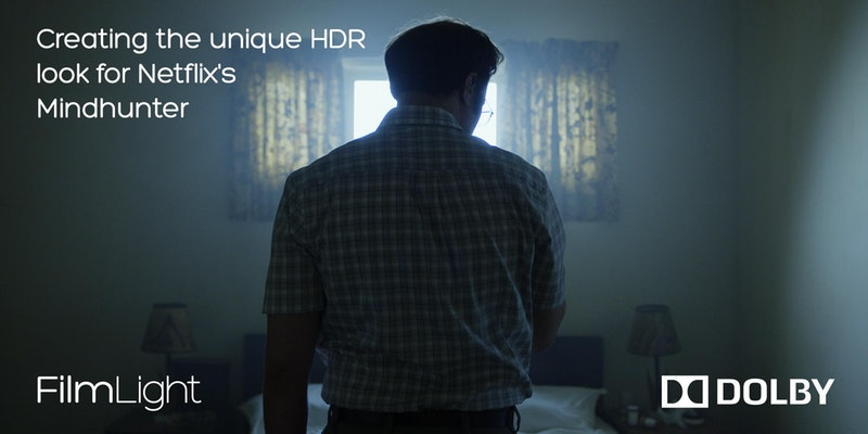 Exclusive event. Creating the unique HDR look for Netflix's Mindhunter